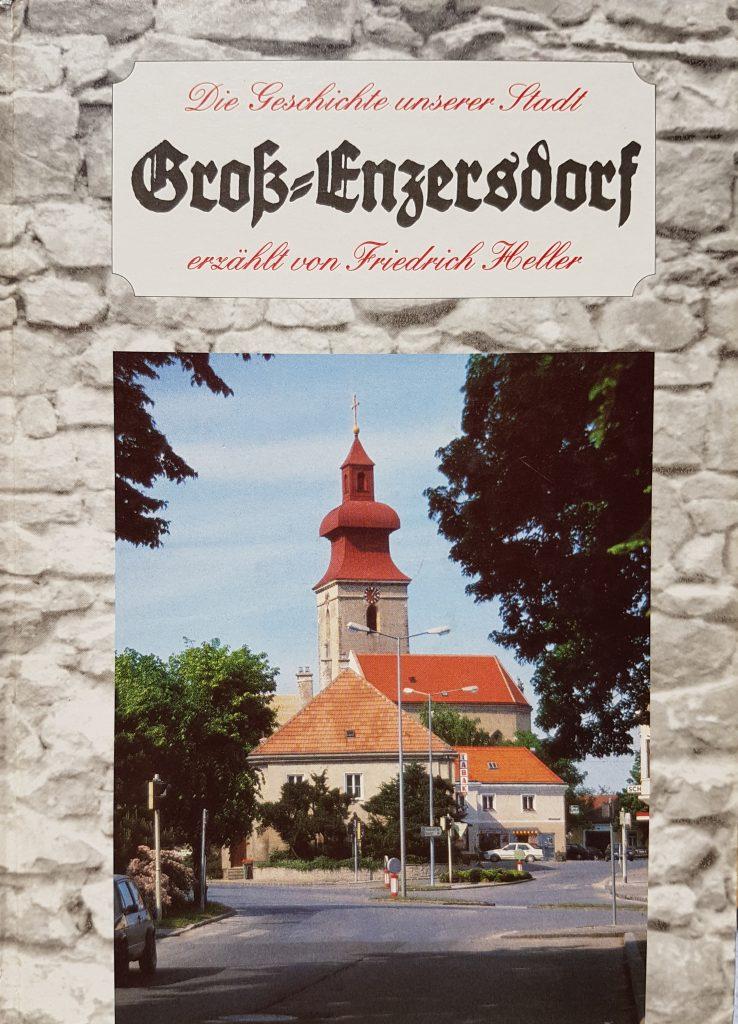 """1996  """"Die Geschichte unserer Stadt Groß-Enzersdorf erzählt von Friedrich Heller"""